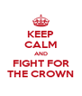 KEEP CALM AND FIGHT FOR THE CROWN - Personalised Poster A4 size