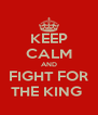 KEEP CALM AND FIGHT FOR THE KING  - Personalised Poster A4 size