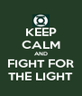 KEEP CALM AND FIGHT FOR THE LIGHT - Personalised Poster A4 size