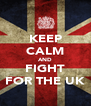 KEEP CALM AND FIGHT FOR THE UK - Personalised Poster A4 size
