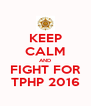 KEEP CALM AND FIGHT FOR TPHP 2016 - Personalised Poster A4 size