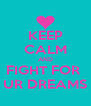 KEEP CALM AND FIGHT FOR  UR DREAMS - Personalised Poster A4 size