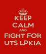 KEEP CALM AND FIGHT FOR UTS LPKIA - Personalised Poster A4 size