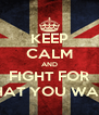 KEEP CALM AND FIGHT FOR WHAT YOU WANT - Personalised Poster A4 size