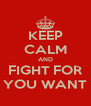 KEEP CALM AND FIGHT FOR YOU WANT - Personalised Poster A4 size
