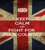KEEP CALM AND FIGHT FOR  YOUR COUNTRY - Personalised Poster A4 size