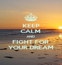 KEEP CALM AND FIGHT FOR YOUR DREAM - Personalised Poster A4 size