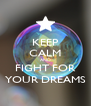 KEEP CALM AND FIGHT FOR YOUR DREAMS - Personalised Poster A4 size