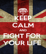 KEEP CALM AND FIGHT FOR  YOUR LIFE  - Personalised Poster A4 size