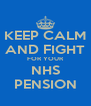 KEEP CALM AND FIGHT FOR YOUR NHS PENSION - Personalised Poster A4 size