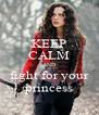 KEEP CALM AND fight for your princess - Personalised Poster A4 size
