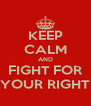 KEEP CALM AND FIGHT FOR YOUR RIGHT - Personalised Poster A4 size