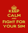 KEEP CALM AND FIGHT FOR YOUR SIM - Personalised Poster A4 size