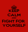 KEEP CALM AND FIGHT FOR  YOURSELF - Personalised Poster A4 size