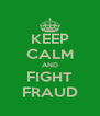 KEEP CALM AND FIGHT FRAUD - Personalised Poster A4 size