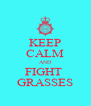 KEEP CALM AND FIGHT  GRASSES - Personalised Poster A4 size