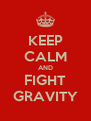 KEEP CALM AND FIGHT GRAVITY - Personalised Poster A4 size