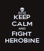 KEEP CALM AND FIGHT HEROBINE - Personalised Poster A4 size