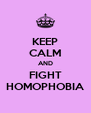 KEEP CALM AND FIGHT HOMOPHOBIA - Personalised Poster A4 size