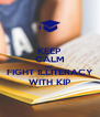 KEEP CALM AND FIGHT ILLITERACY WITH KIP - Personalised Poster A4 size