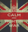 KEEP CALM AND FIGHT IN WAR - Personalised Poster A4 size