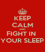 KEEP CALM AND FIGHT IN  YOUR SLEEP - Personalised Poster A4 size