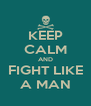 KEEP CALM AND FIGHT LIKE A MAN - Personalised Poster A4 size