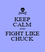 KEEP CALM AND FIGHT LIKE CHUCK - Personalised Poster A4 size