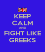 KEEP CALM AND FIGHT LIKE GREEKS - Personalised Poster A4 size