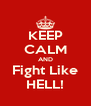 KEEP CALM AND Fight Like HELL! - Personalised Poster A4 size