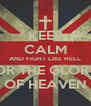 KEEP CALM AND FIGHT LIKE HELL FOR THE GLORY  OF HEAVEN - Personalised Poster A4 size