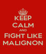 KEEP CALM AND FIGHT LIKE MALIGNON - Personalised Poster A4 size