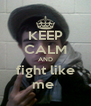 KEEP CALM AND fight like me  - Personalised Poster A4 size