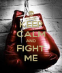 KEEP CALM AND FIGHT ME - Personalised Poster A4 size