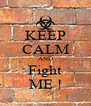 KEEP CALM AND Fight ME ! - Personalised Poster A4 size