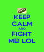 KEEP CALM AND FIGHT ME! LOL - Personalised Poster A4 size