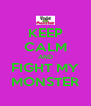 KEEP CALM AND FIGHT MY MONSTER - Personalised Poster A4 size