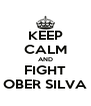 KEEP CALM AND FIGHT OBER SILVA - Personalised Poster A4 size