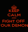 KEEP CALM AND FIGHT OFF  YOUR DEMONS - Personalised Poster A4 size