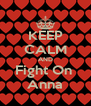 KEEP CALM AND Fight On  Anna - Personalised Poster A4 size