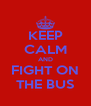 KEEP CALM AND FIGHT ON THE BUS - Personalised Poster A4 size