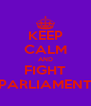 KEEP CALM AND FIGHT PARLIAMENT - Personalised Poster A4 size
