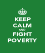 KEEP CALM AND FIGHT POVERTY - Personalised Poster A4 size