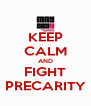 KEEP CALM AND FIGHT PRECARITY - Personalised Poster A4 size