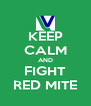 KEEP CALM AND FIGHT RED MITE - Personalised Poster A4 size