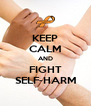 KEEP CALM AND FIGHT SELF-HARM - Personalised Poster A4 size
