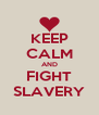 KEEP CALM AND FIGHT SLAVERY - Personalised Poster A4 size