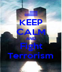 KEEP CALM AND Fight Terrorism - Personalised Poster A4 size