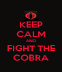 KEEP CALM AND FIGHT THE COBRA - Personalised Poster A4 size