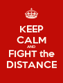 KEEP CALM AND FIGHT the DISTANCE - Personalised Poster A4 size
